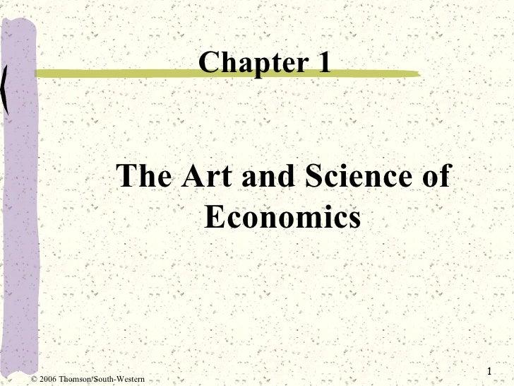The Art and Science of Economics <ul><li>Chapter 1 </li></ul>© 2006 Thomson/South-Western
