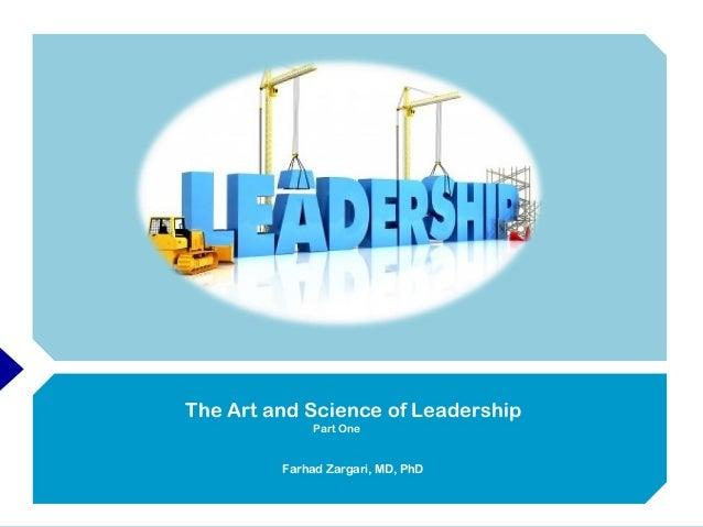 The Art and Science of Leadership Part One Farhad Zargari, MD, PhD