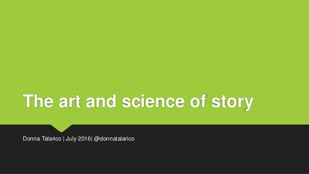 The art and science of story Donna Talarico | July 2016| @donnatalarico
