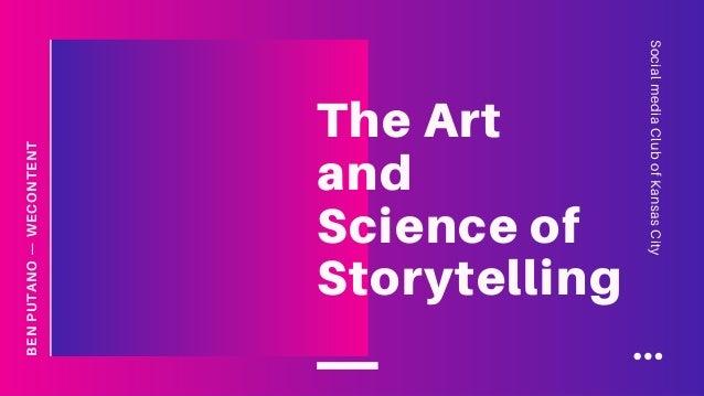SocialmediaClubofKansasCity BENPUTANO—WECONTENT The Art and Science of Storytelling