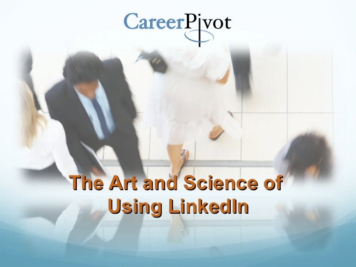 The Art and Science of    Using LinkedIn