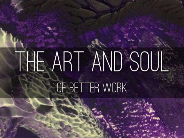 """D  X .  .     THE ART AND SOUL  OE BETTER WORK  . _ __ 3-  o I  _ , q u .  Ex —gv_ ' ' . --. _  '- T"""""""" -' ' v u  T' 'T7 T ..."""
