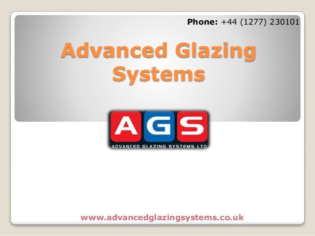Advanced Glazing Systems www.advancedglazingsystems.co.uk Phone: +44 (1277) 230101