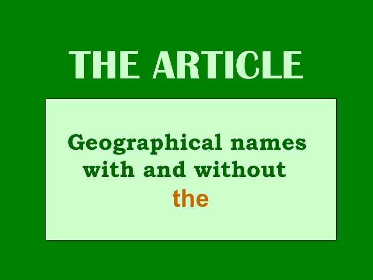 THE ARTICLE Geographical names with and without   the Geographical names  with and without   the