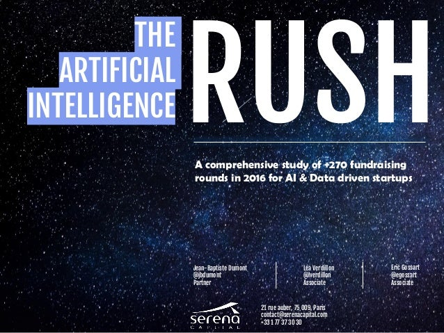 THE ARTIFICIAL INTELLIGENCE RUSHA comprehensive study of +270 fundraising rounds in 2016 for AI & Data driven startups Jea...