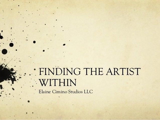 FINDING THE ARTISTWITHINElaine Cimino Studios LLC