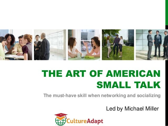 THE ART OF AMERICAN         SMALL TALKThe must-have skill when networking and socializing                           Led by...