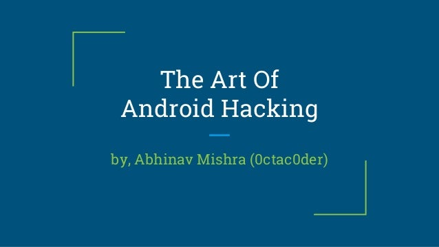The Art Of Android Hacking by, Abhinav Mishra (0ctac0der)