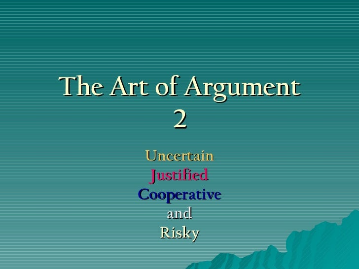 The Art of Argument 2 Uncertain Justified Cooperative and Risky