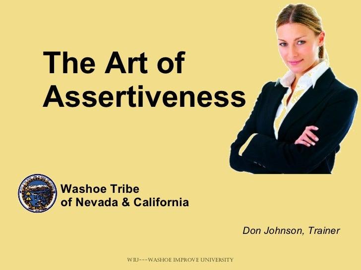 The Art of Assertiveness Washoe Tribe  of Nevada & California Don Johnson, Trainer