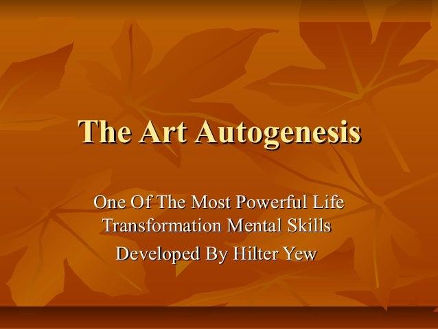 The Art AutogenesisThe Art Autogenesis One Of The Most Powerful LifeOne Of The Most Powerful Life Transformation Mental Sk...