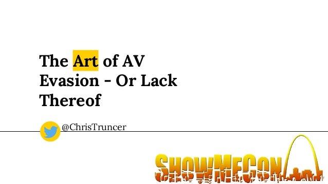 The Art of AV Evasion - Or Lack Thereof @ChrisTruncer