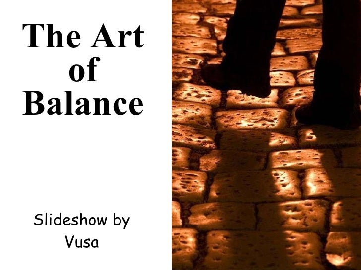 The Art of Balance Slideshow by Vusa