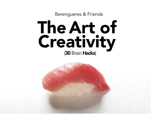 Berengueres & Friends TheArt of Creativity(30 Brain Hacks)