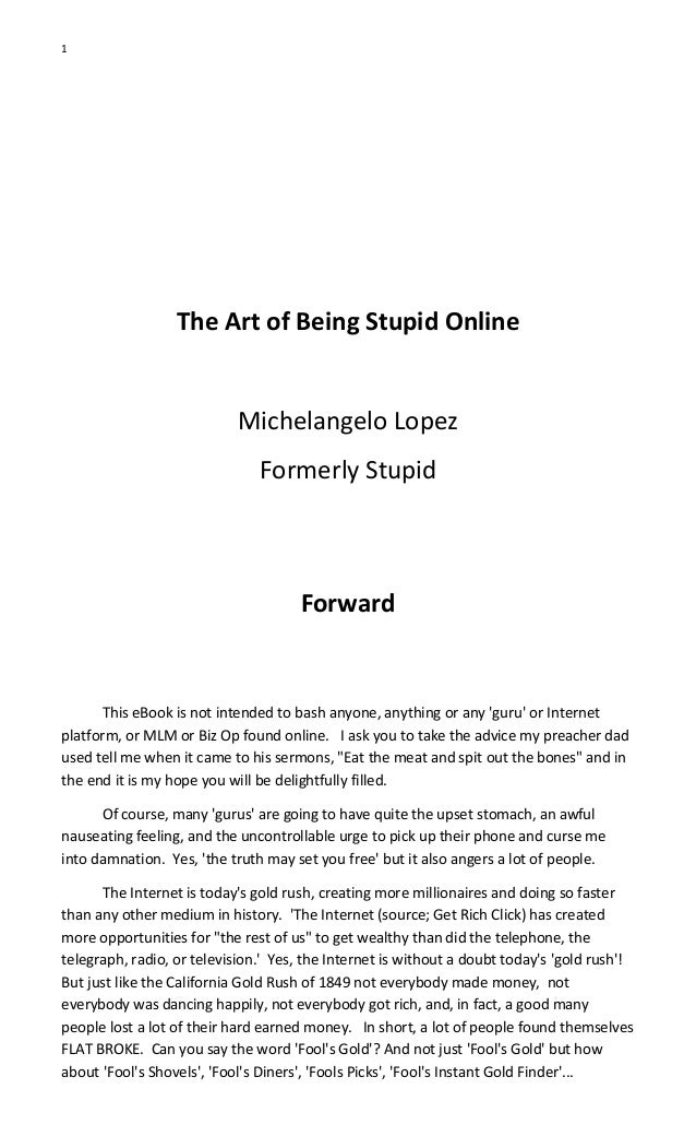 1 The Art of Being Stupid Online Michelangelo Lopez Formerly Stupid Forward This eBook is not intended to bash anyone, any...