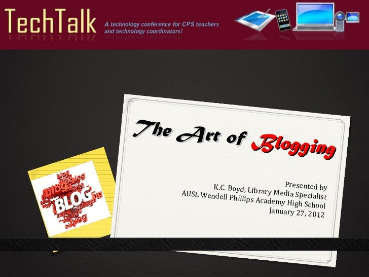 The Art of  Blogging Presented by K.C. Boyd, Library Media Specialist AUSL Wendell Phillips Academy High School January 27...