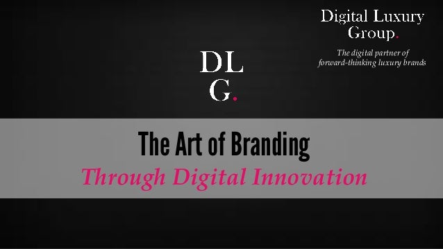 © Digital Luxury Group 1  The Art of Branding  Through Digital Innovation  The digital partner of forward-thinking luxury ...