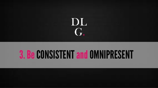 © Digital Luxury Group 15  3. Be CONSISTENT and OMNIPRESENT