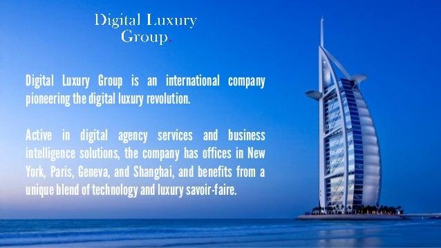 © Digital Luxury Group 2  Digital Luxury Group is an international company pioneering the digital luxury revolution. Activ...