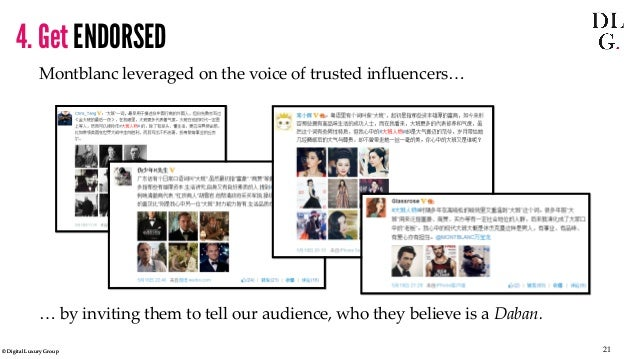© Digital Luxury Group 21  Montblanc leveraged on the voice of trusted influencers…  … by inviting them to tell our audien...