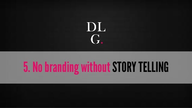 © Digital Luxury Group 22  5. No branding without STORY TELLING