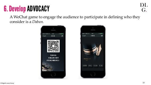© Digital Luxury Group 25  6. Develop ADVOCACY  A WeChat game to engage the audience to participate in defining who they c...
