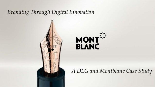 © Digital Luxury Group 3  Branding Through Digital Innovation  A DLG and Montblanc Case Study