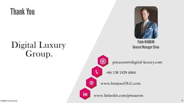 © Digital Luxury Group 37  Thank You  Pablo MAURON General Manager China  pmauron@digital-luxury.com  +86 138 1829 4844  w...