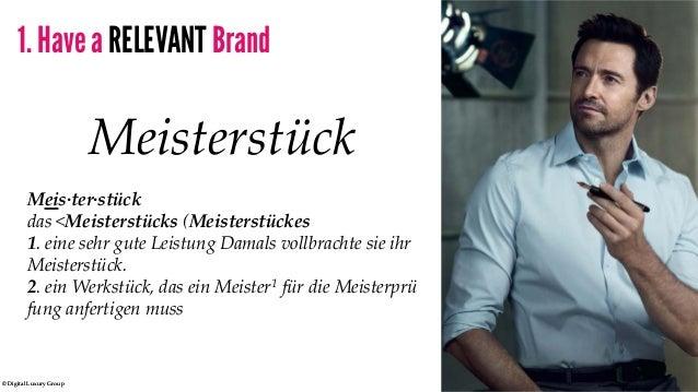 © Digital Luxury Group 8  1. Have a RELEVANT Brand  Meisterstück  Meis·ter·stück  das <Meisterstücks (Meisterstückes  1. e...