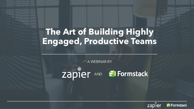 The Art of Building Highly Engaged, Productive Teams A WEBINAR BY AND