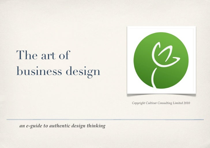 The art of business design                                            Copyright Cultivar Consulting Limited 2010     an e-...