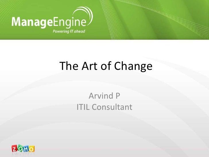 The Art of Change<br />Arvind PITIL Consultant<br />