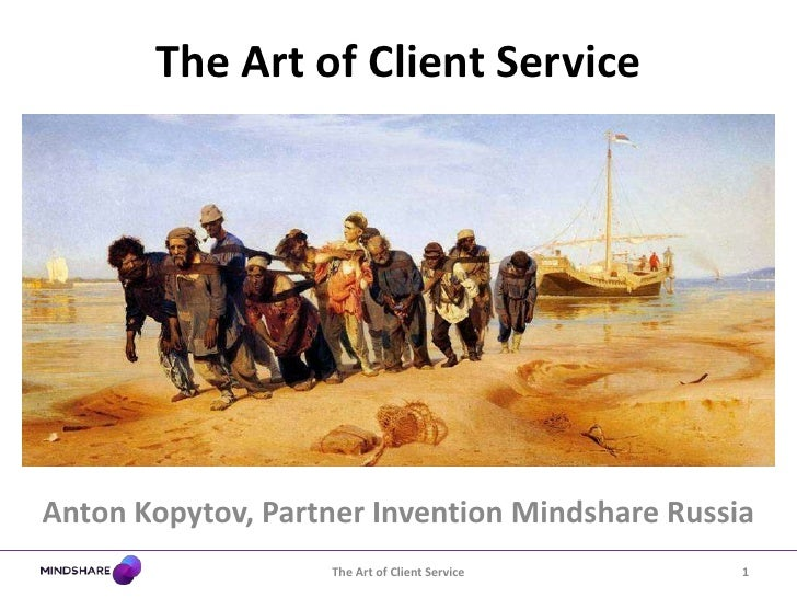 The Art of Client ServiceAnton Kopytov, Partner Invention Mindshare Russia                   The Art of Client Service    1
