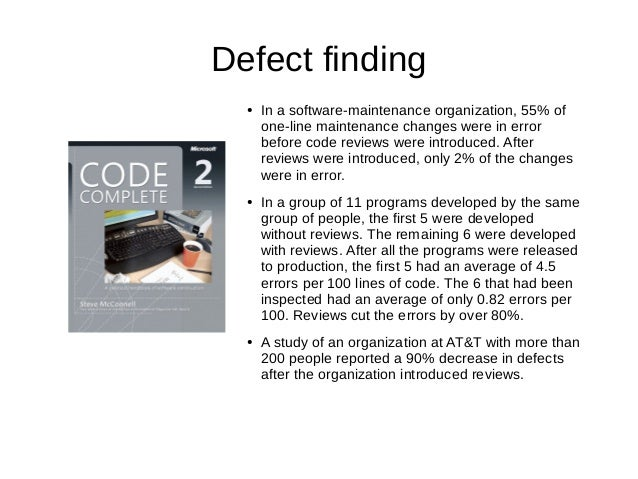Defect finding ● In a software-maintenance organization, 55% of one-line maintenance changes were in error before code rev...