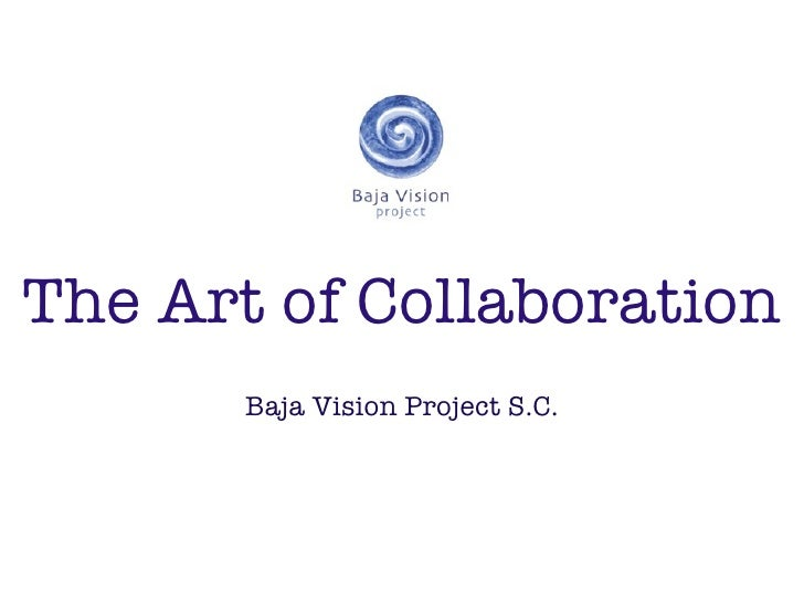 The Art of Collaboration        Baja Vision Project S.C.