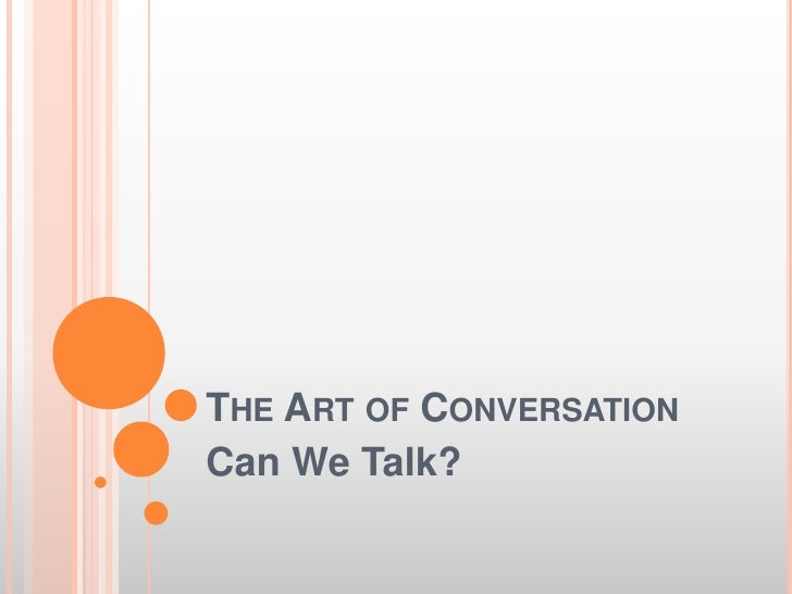 The Art of Conversation<br />Can We Talk?<br />