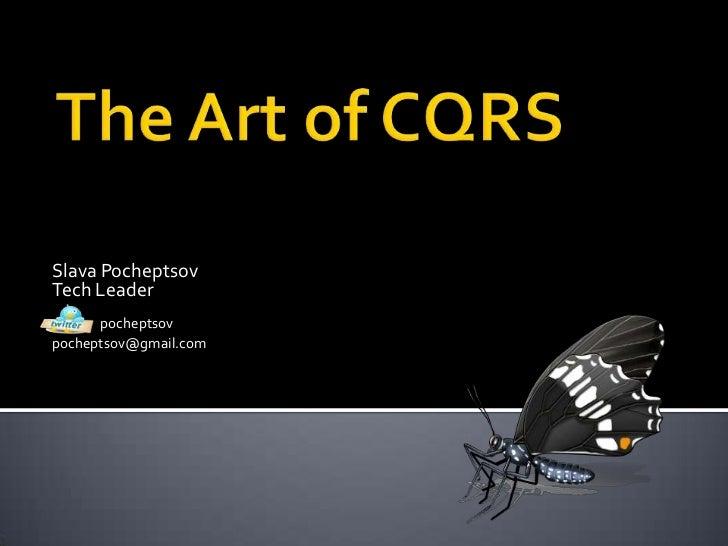 The Art of CQRS<br />Slava Pocheptsov<br />Tech Leader<br />pocheptsov<br />pocheptsov@gmail.com<br />