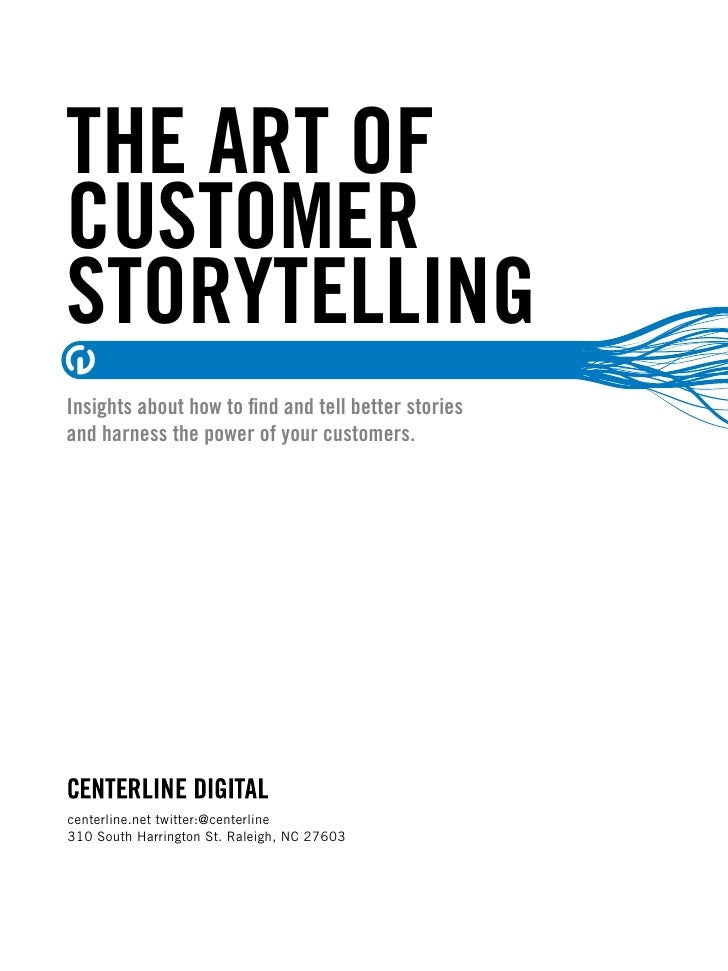 THE ART OFCUSTOMERSTORYTELLINGInsights about how to find and tell better storiesand harness the power of your customers.cen...
