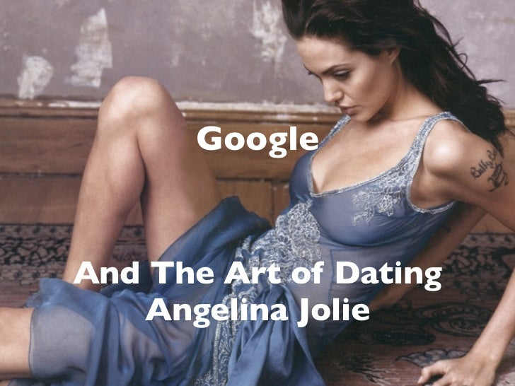 Google   And The Art of Dating    Angelina Jolie