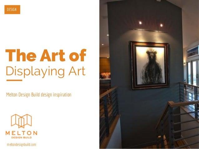 The Art of Displaying Art Melton Design Build design inspiration DESIGN meltondesignbuild.com