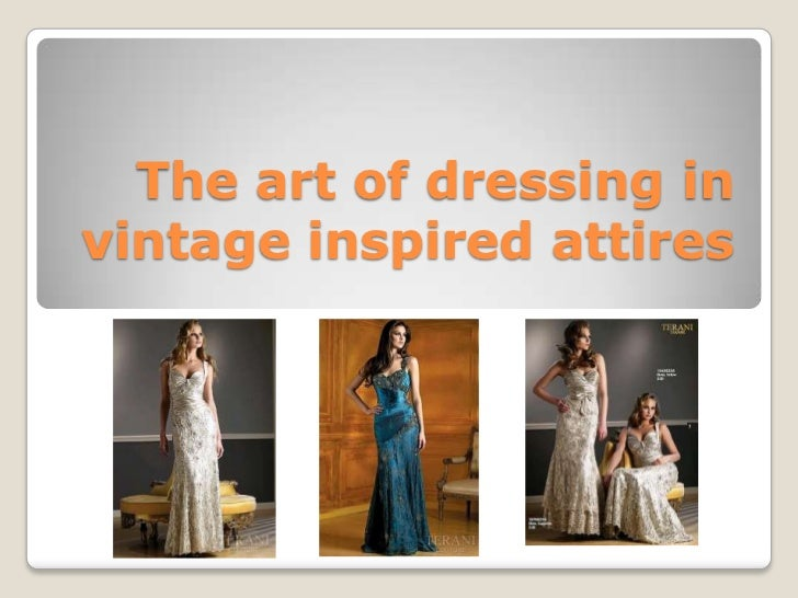 The art of dressing in vintage inspired attires <br />