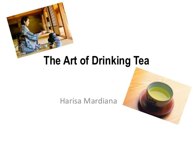 the art of drinking tea In the west, formal tea drinking tends to be centered around grand hotel lobbies  or tea-rooms where tea is accompanied by an array of.