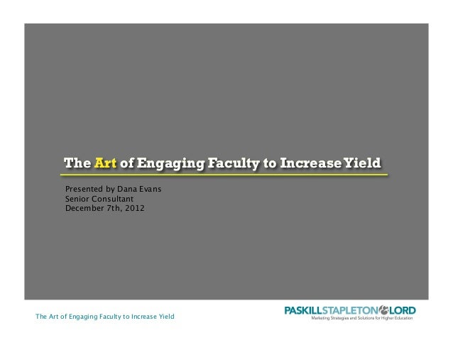 The Art of Engaging Faculty to Increase YieldThe Art of Engaging Faculty to IncreaseYieldPresented by Dana EvansSenior Con...