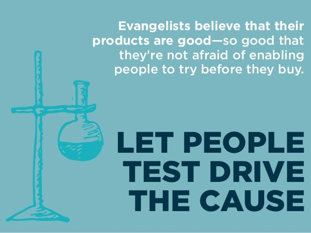 Evangelists believe that their products are good—so good that they're not afraid of enabling people to try before they buy...
