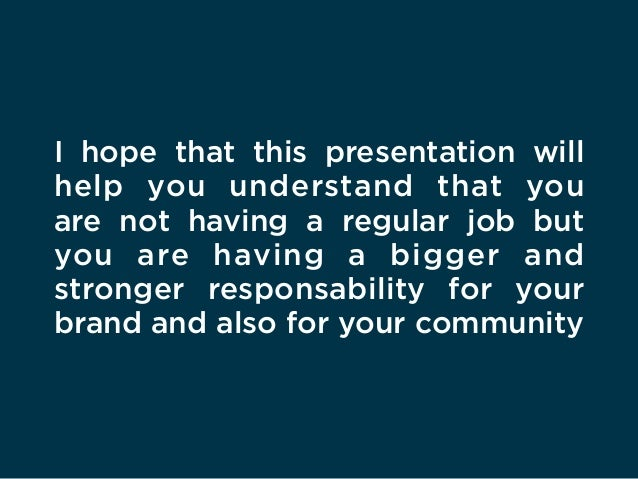 I hope that this presentation will help you understand that you are not having a regular job but you are having a bigger a...