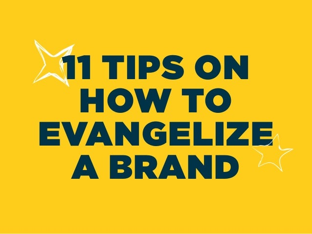 11 TIPS ON HOW TO EVANGELIZE A BRAND