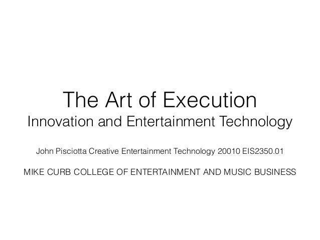 The Art of Execution Innovation and Entertainment Technology ! John Pisciotta Creative Entertainment Technology 20010 EIS2...