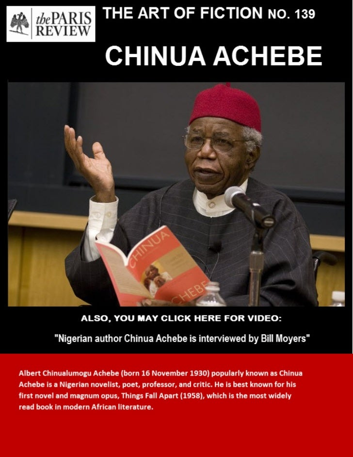 THE ART OF FICTION                   NO. 139CHINUA ACHEBEChinua Achebe was born in Eastern Nigeria in 1930. He went tothe ...