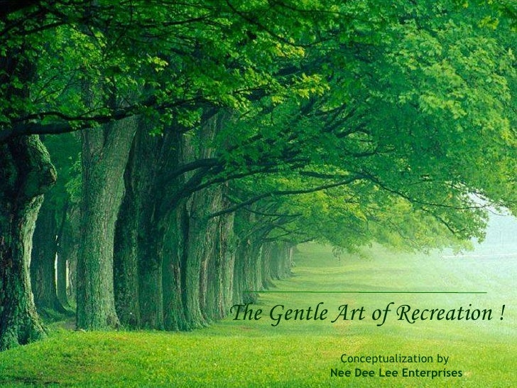 The Gentle Art of Recreation !<br />Conceptualization by <br />Nee Dee Lee Enterprises<br />
