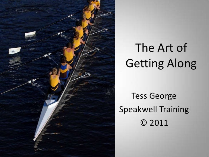 The Art of Getting Along<br />Tess George<br />Speakwell Training<br />© 2011<br />